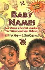 BABY NAMES: Real Names with Real Meanings for African American Children, by Tyra Mason and Sam Chekwas