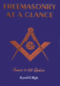 FREEMASONRY AT A GLANCE, by Reynald E. Blight
