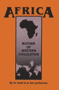 AFRICA: MOTHER OF WESTERN CIVILIZATION, by Yosef ben-Jochannon