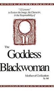 THE GODDESS BLACKWOMAN: Mother of Civilization, by Akil