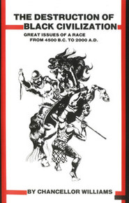 THE DESTRUCTION OF BLACK CIVILIZATION: Great Issues of a Race From 4500 B.C. to 2000 A.D., by Chancellor Williams