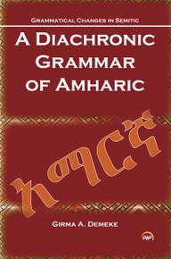 GRAMMATICAL CHANGES IN SEMITIC: Diachronic Grammar of Amharic, by Girma Awgichew Demeke