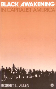 BLACK AWAKENING IN CAPITALIST AMERICA: An Analytical History, by Robert L. Allen, HARDCOVER