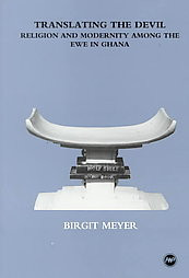 TRANSLATING THE DEVIL: Religion and Modernity Among the Ewe in Ghana, by Birgit Meyer (HARDCOVER)