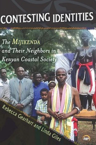 CONTESTING IDENTITIES: The Mijikenda and Their Neighbors in Kenyan Coastal Society, Edited by Rebecca Gearhart and Linda Giles