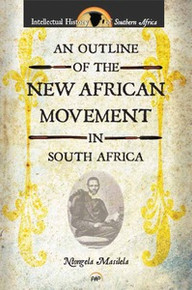 AN OUTLINE OF THE NEW AFRICAN MOVEMENT IN SOUTH AFRICA, by Ntongela Masilela