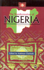 THE TRANSFORMATION OF NIGERIA: Essays in Honor of Toyin Falola, Edited by Adebayo Oyebade