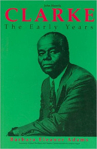 MASTER TEACHER: The Early Years of John Henrick Clarke, by Barbara Adams