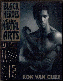 BLACK HEROES OF THE MARTIAL ARTS, by Ron Van Clief