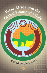 WEST AFRICA AND THE GLOBAL FINANCIAL CRISIS, Edited by Diery Seck