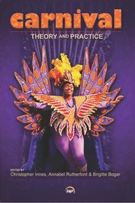 CARNIVAL: THEORY AND PRACTICE, Edited by Christopher Innes, Annabel Rutherford and Brigitte Bogar