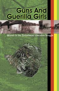 GUNS AND GUERILLA GIRLS: Women in the Zimbabwean National Liberation Struggle, by Tanya Lyons, HARDCOVER