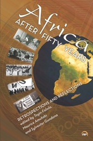 AFRICA AFTER FIFTY YEARS: Retrospections and Reflections, Edited By Toyin Falola, Maurice Amutabi and Sylvester Gundona