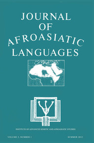 JOURNAL OF AFROASIATIC LANGUAGES, Volume 5, Number 1, Summer 2012, Institute of Advanced Semitic and Afroasiatic Studies
