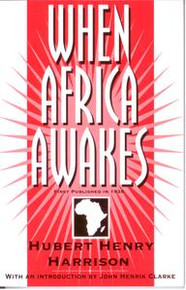 WHEN AFRICA AWAKES, by Hubert Henry Harrison with an Introduction by John Henrik Clarke