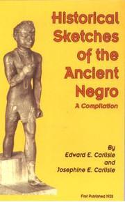 HISTORICAL SKETCHES OF THE ANCIENT NEGRO: A Compilation, by Edward E. Carlisle & Josephine E. Carlisle