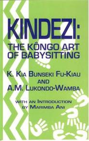 KINDEZI: The Kongo Art of Babysitting, by K.Kia Bunseki Fu-Kiau and A.M. Lukondo-Wamba, with an Introduction by Marimba Ani