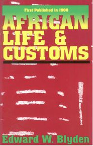 AFRICAN LIFE & CUSTOMS by Edward W. Blyden