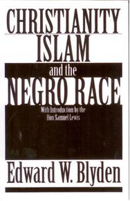 CHRISTIANITY ISLAM AND THE NEGRO RACE,  by Edward W. Blyden, With Introduction by the Hon Samuel Lewis