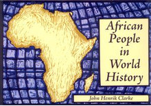 AFRICAN PEOPLE IN WORLD HISTORY, by John Henrik Clarke