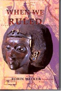 WHEN WE RULED: The Ancient and Medieval History of Black Civilizations, by Robin Walker