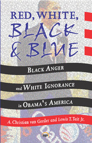RED, WHITE, BLACK AND BLUE: Black Anger and White Ignorance in Obama's America, by A. Christian van Gorder & Lewis T. Tait Jr.