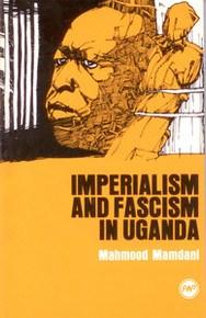IMPERIALISM AND FASCISM IN UGANDA, by Mahmood Mamdani