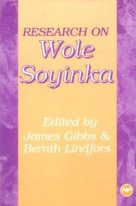 RESEARCH ON WOLE SOYINKA, Edited by James Gibbs & Bernth Lindfors