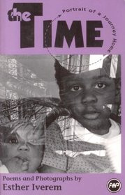 THE TIME: Portrait of a Journey Home, Poems and Photographs by Esther Iverem