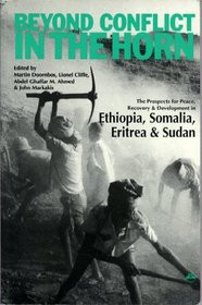 BEYOND CONFLICT IN THE HORN: The Prospects for Peace, Recovery, and Development in Ethiopia, Somalia, Eritrea, and Sudan, Edited by Martin Doornbos, Lionel Cliffe, Abdel Ghaffar M. Ahmed, & John Markakis