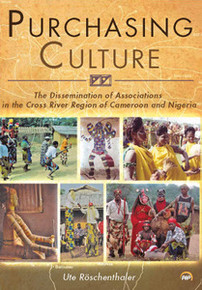 PURCHASING CULTURE: The Dissemination of Associations in the Cross River Region of Cameroon and Nigeria, by Ute Röschenthaler
