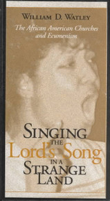 SINGING THE LORD'S SONG IN A STRANGE LAND: The African American Churches and Ecumenism, by William D. Watley