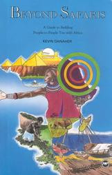 BEYOND SAFARIS: A Guide to Building People-to-People Ties with Africa, by Kevin Danaher