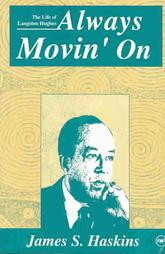 ALWAYS MOVIN' ON: The Life of Langston Hughes, by James S. Haskins
