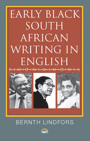 EARLY BLACK SOUTH AFRICAN WRITING IN ENGLISH, Bernth Lindfors
