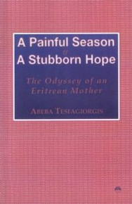 A PAINFUL SEASON AND A STUBBORN HOPE: The Odyssey of an Eritrean Mother, by Abeba Tesfagiorgis