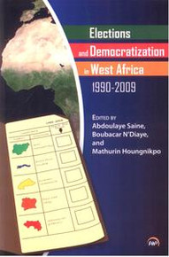 ELECTIONS AND DEMOCRATIZATION IN WEST AFRICA, 1990-2009, Edited by Abdoulaye Saine, Boubacar N'Diaye, and Mathurin Houngnikpo, HARDCOVER