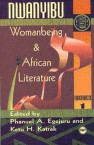 ALA ANNUALS, Vol. 1, Nwanyibu: Womanbeing & African Literature, Edited by Phanuel A. Egejuru and Ketu H. Katrak