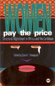 WOMEN PAY THE PRICE: Structural Adjustment in Africa and the Caribbean, Edited by Gloria T. Emeagwali
