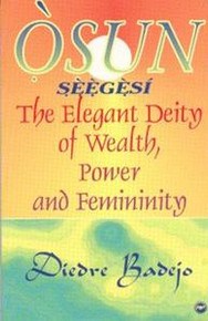 OSUN SEEGESI: The Elegant Deity of Wealth, Power, and Femininity, by Diedra Badejo