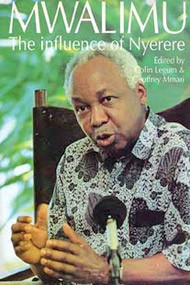 MWALIMU: The Influence of Nyerere, Edited by Colin Legum & Geoffrey Mmari