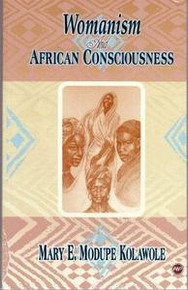 WOMANISM AND AFRICAN CONSCIOUSNESS, by Mary E. Modupe Kolawole