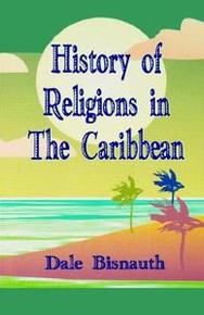 HISTORY OF RELIGIONS IN THE CARIBBEAN, by Dale Bisnauth