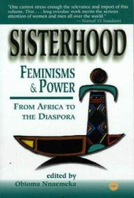 SISTERHOOD, FEMINISMS, AND POWER: From Africa to the Diaspora, Edited by Obioma Nnaemeka