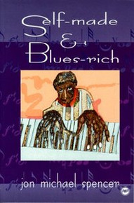 SELF-MADE AND BLUES-RICH, by Jon Michael Spencer