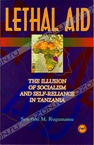 LETHAL AID: The Illusion of Socialism and Self-Reliance in Tanzania, by Severine M. Rugumamu