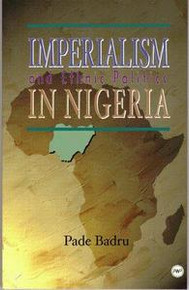 IMPERIALISM AND ETHNIC POLITICS IN NIGERIA, by Pade Badru