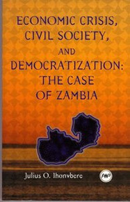 ECONOMIC CRISIS, CIVIL SOCIETY, AND DEMOCRATIZATION: The Case of Zambia, by Julius O. Ihonvbere