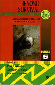 BEYOND SURVIVAL: African Literature and the Search for a New Life, Edited by Kofi Anyidoho, Abena P. Busia and Anne V. Adams