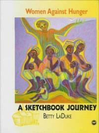 WOMEN AGAINST HUNGER, A Sketchbook Journey, by Betty LaDuke